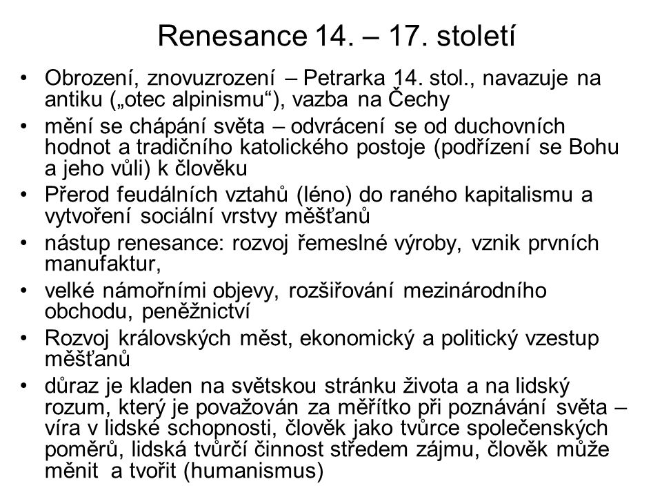 """Renesance 14. – 17. století Obrození, znovuzrození – Petrarka 14. stol., navazuje na antiku (""""otec alpinismu ), vazba na Čechy."""