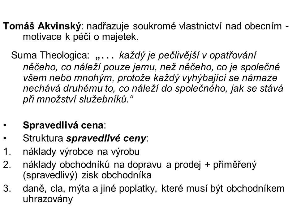 Tomáš Akvinský: nadřazuje soukromé vlastnictví nad obecním - motivace k péči o majetek.