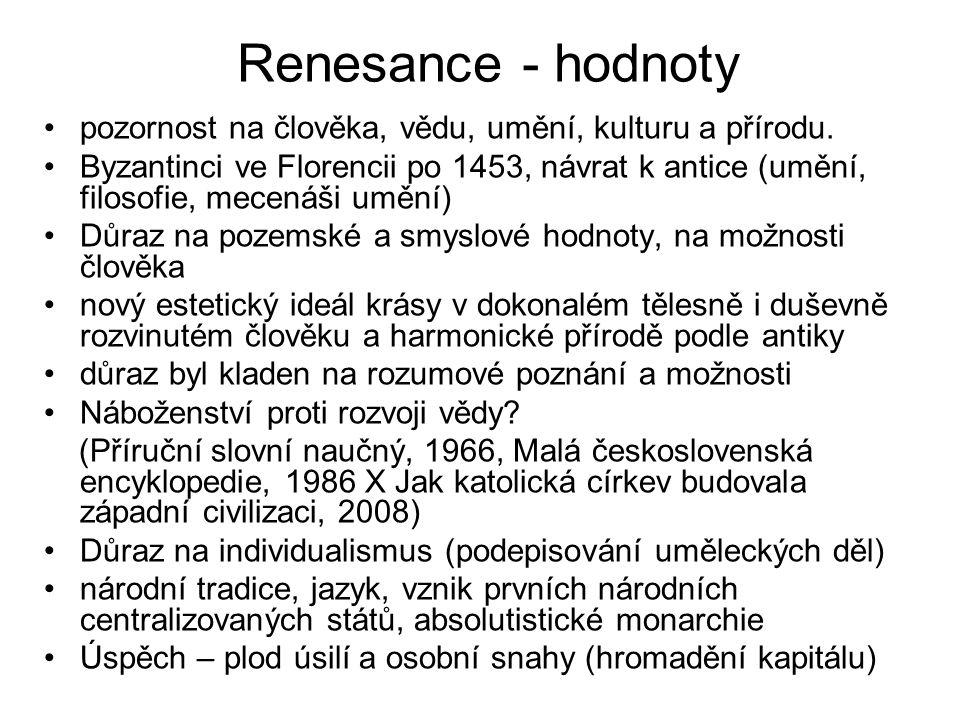 Renesance - hodnoty pozornost na člověka, vědu, umění, kulturu a přírodu.