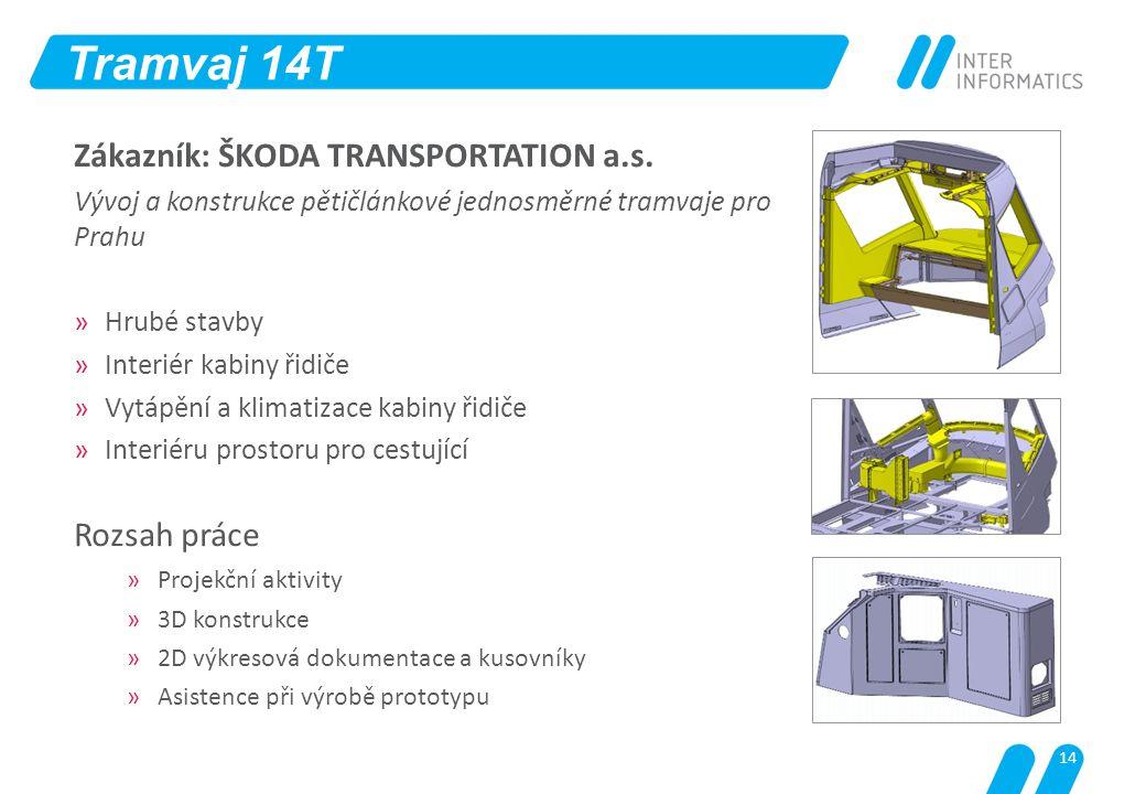 Tramvaj 14T Zákazník: ŠKODA TRANSPORTATION a.s. Rozsah práce
