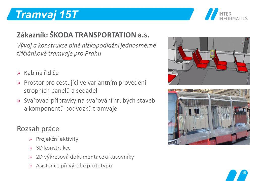 Tramvaj 15T Zákazník: ŠKODA TRANSPORTATION a.s. Rozsah práce