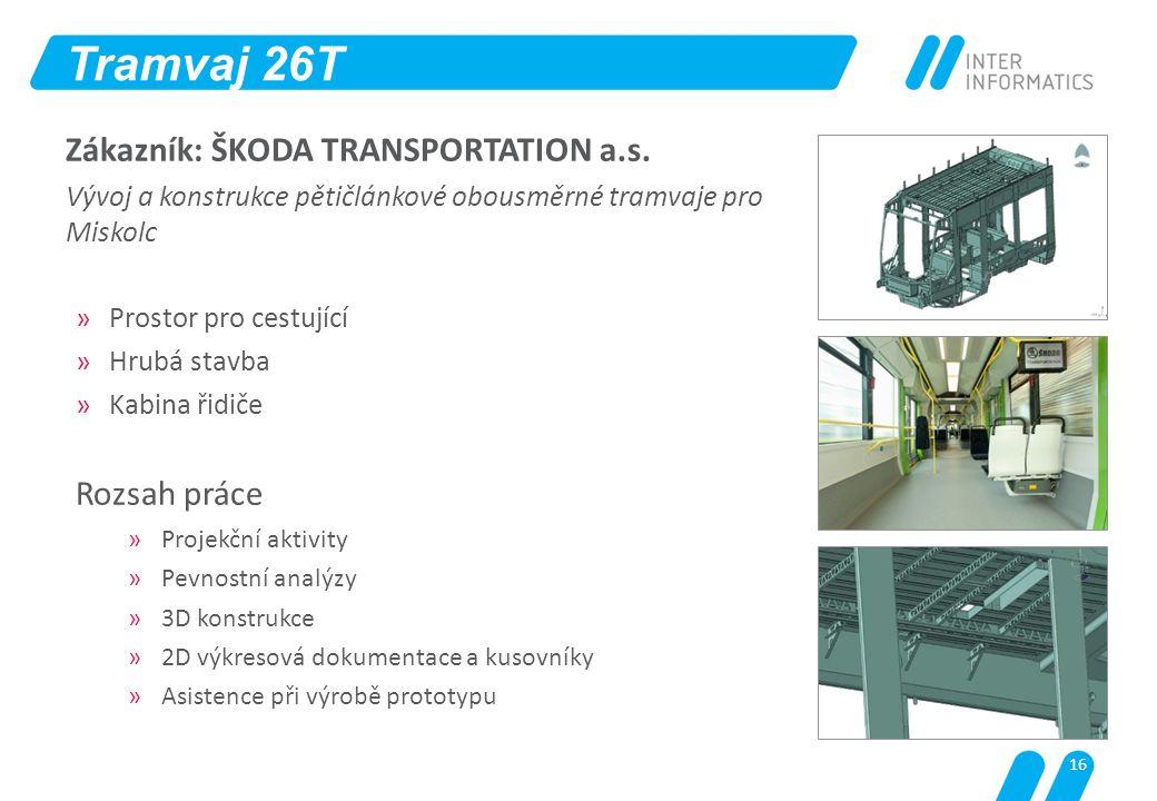 Tramvaj 26T Zákazník: ŠKODA TRANSPORTATION a.s. Rozsah práce