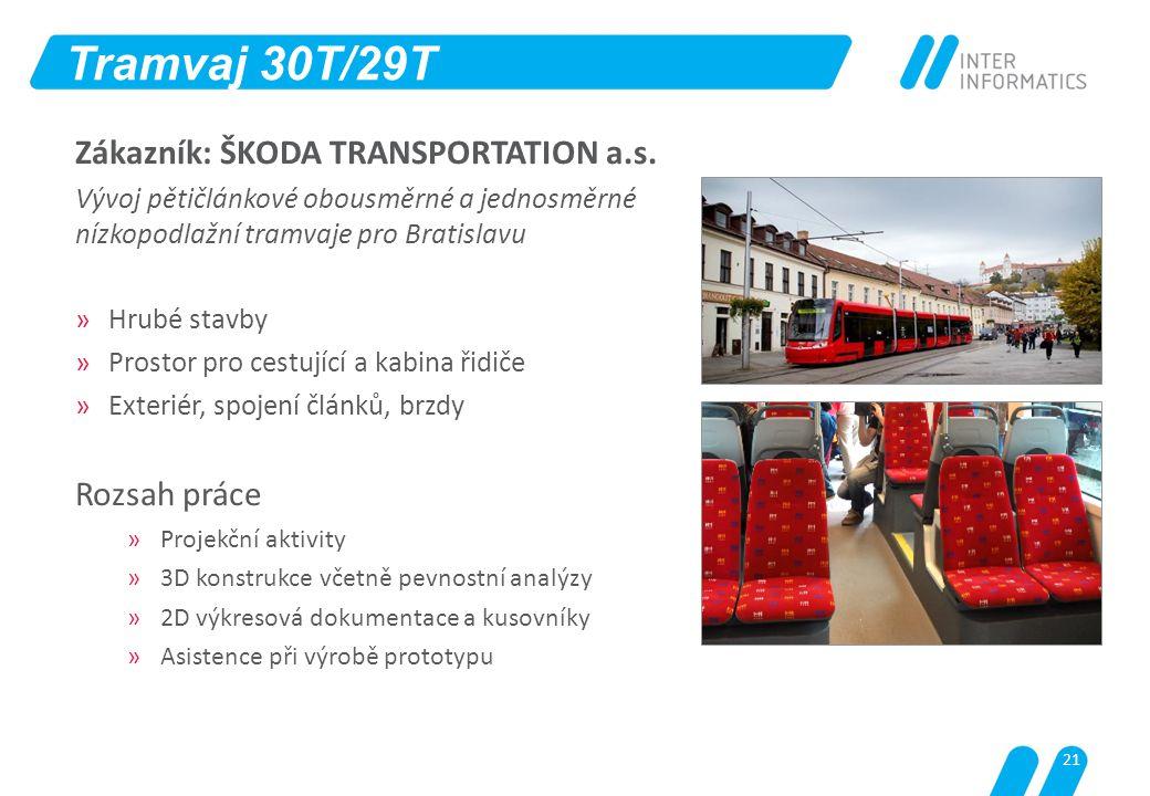 Tramvaj 30T/29T Zákazník: ŠKODA TRANSPORTATION a.s. Rozsah práce