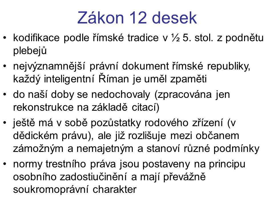Zákon 12 desek kodifikace podle římské tradice v ½ 5. stol. z podnětu plebejů.