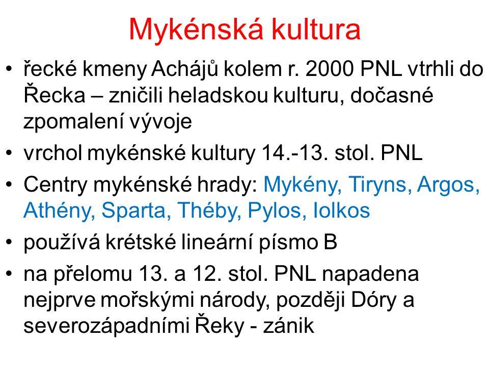 Mykénská kultura řecké kmeny Achájů kolem r. 2000 PNL vtrhli do Řecka – zničili heladskou kulturu, dočasné zpomalení vývoje.