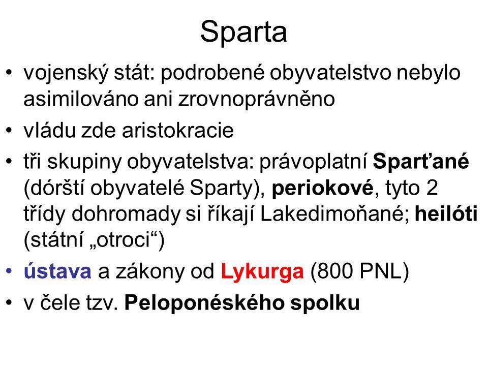 Sparta vojenský stát: podrobené obyvatelstvo nebylo asimilováno ani zrovnoprávněno. vládu zde aristokracie.