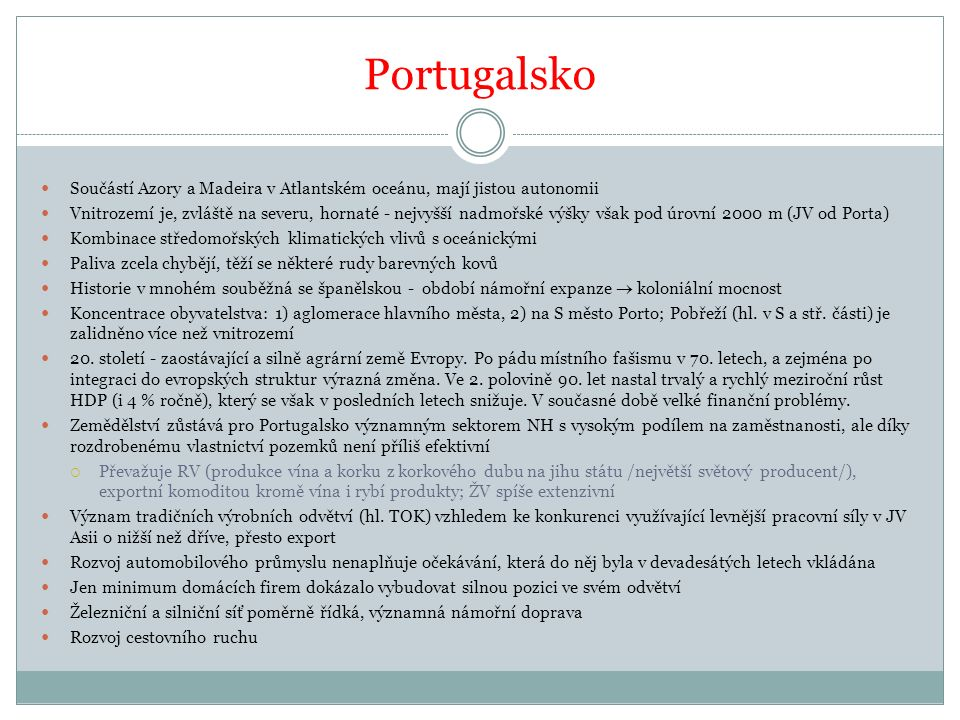 Portugalsko Součástí Azory a Madeira v Atlantském oceánu, mají jistou autonomii.