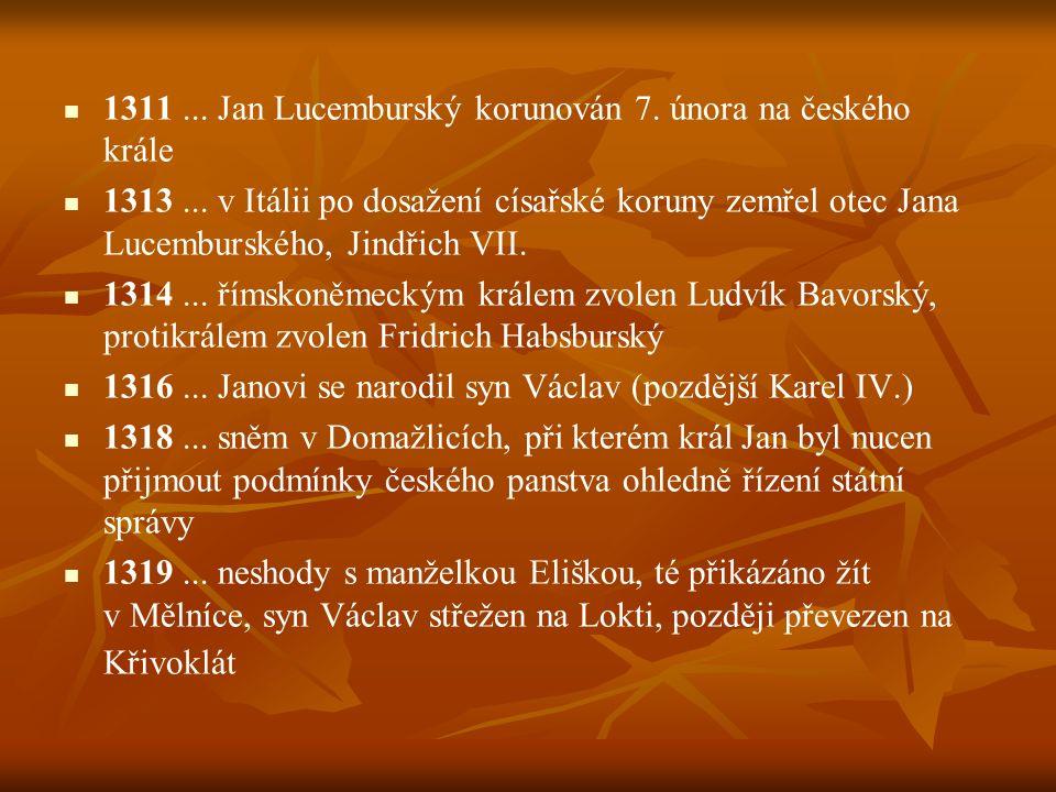1311 ... Jan Lucemburský korunován 7. února na českého krále