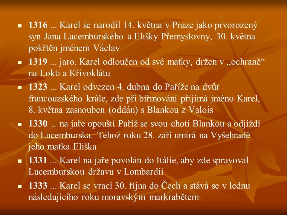 1316 ... Karel se narodil 14. května v Praze jako prvorozený syn Jana Lucemburského a Elišky Přemyslovny, 30. května pokřtěn jménem Václav