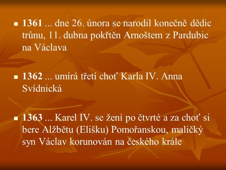 1361. dne 26. února se narodil konečně dědic trůnu, 11