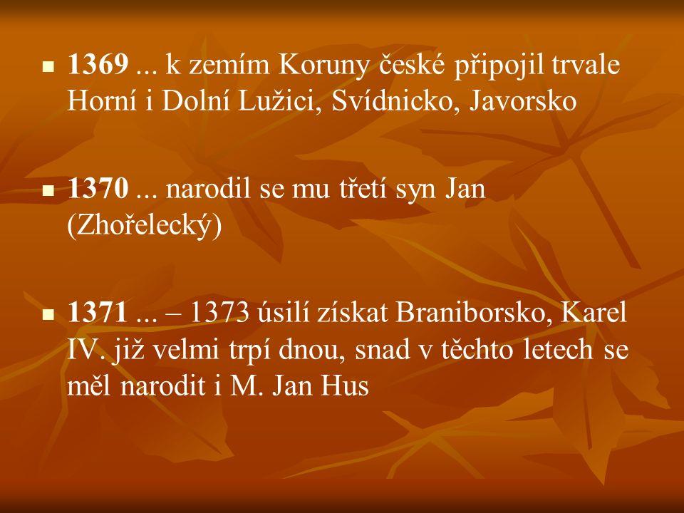 1369 ... k zemím Koruny české připojil trvale Horní i Dolní Lužici, Svídnicko, Javorsko