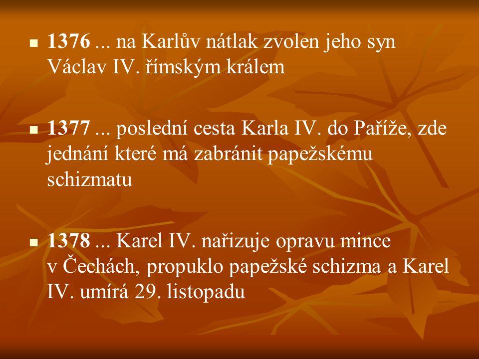 1376 ... na Karlův nátlak zvolen jeho syn Václav IV. římským králem
