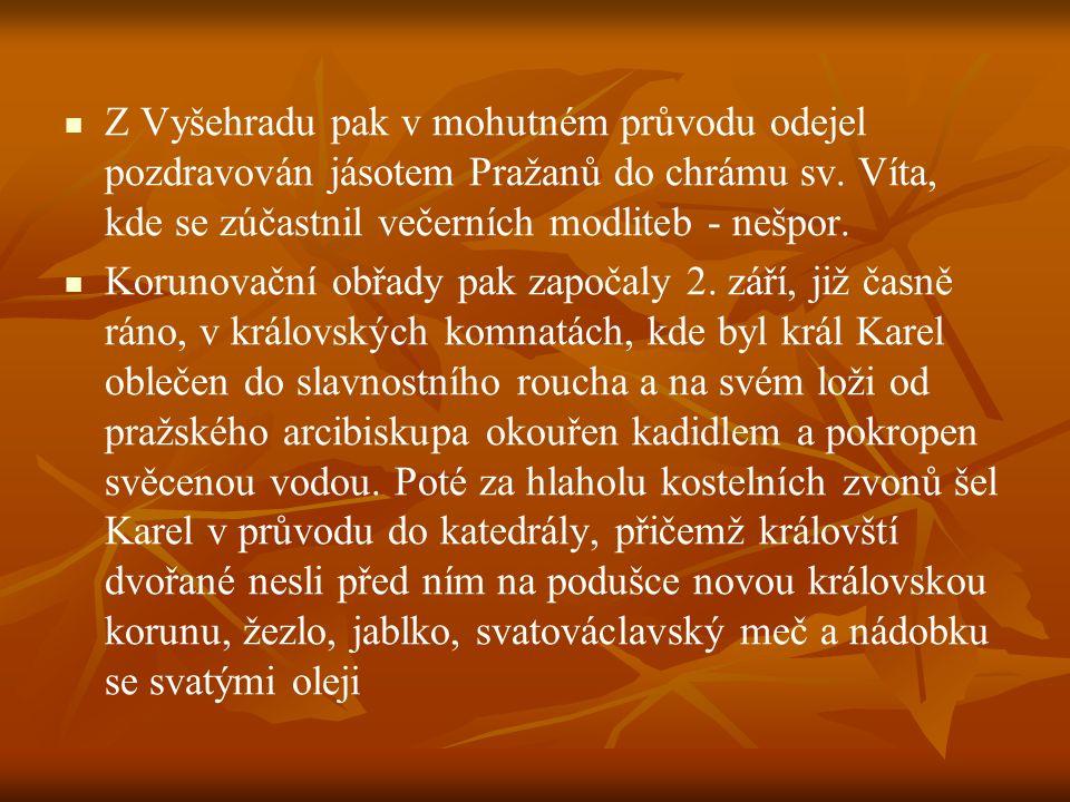 Z Vyšehradu pak v mohutném průvodu odejel pozdravován jásotem Pražanů do chrámu sv. Víta, kde se zúčastnil večerních modliteb - nešpor.