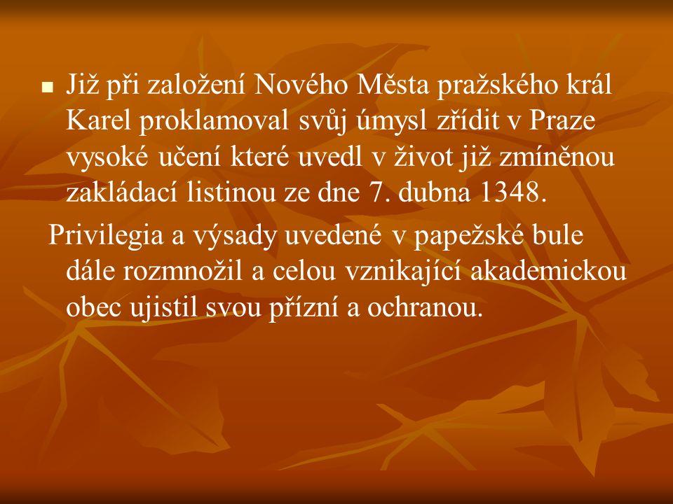 Již při založení Nového Města pražského král Karel proklamoval svůj úmysl zřídit v Praze vysoké učení které uvedl v život již zmíněnou zakládací listinou ze dne 7. dubna 1348.