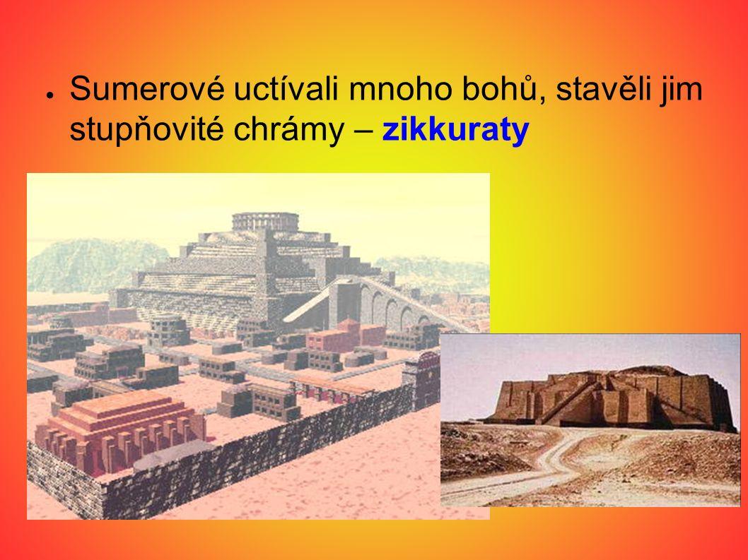 Sumerové uctívali mnoho bohů, stavěli jim stupňovité chrámy – zikkuraty