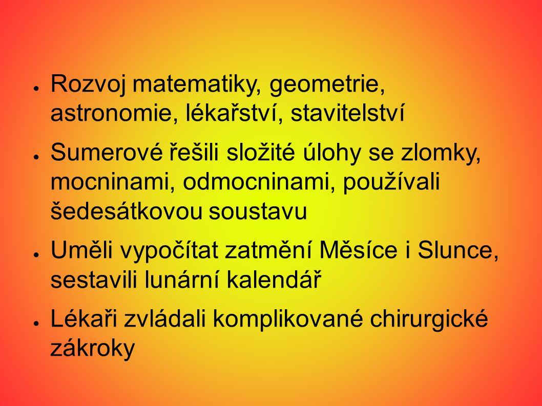 Rozvoj matematiky, geometrie, astronomie, lékařství, stavitelství