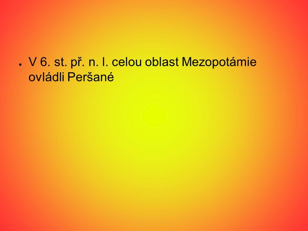 V 6. st. př. n. l. celou oblast Mezopotámie ovládli Peršané