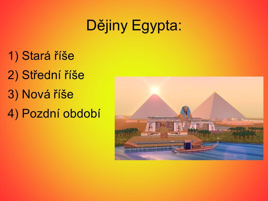 Dějiny Egypta: 1) Stará říše 2) Střední říše 3) Nová říše