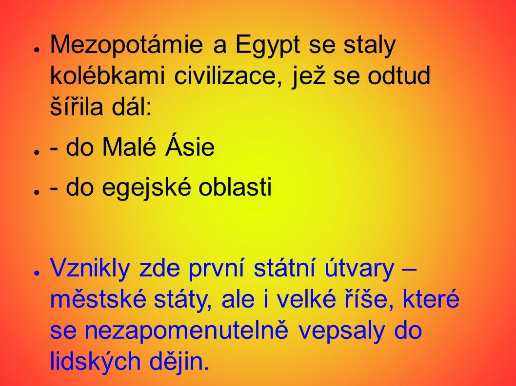 Mezopotámie a Egypt se staly kolébkami civilizace, jež se odtud šířila dál: