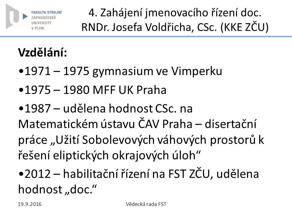 1971 – 1975 gymnasium ve Vimperku 1975 – 1980 MFF UK Praha