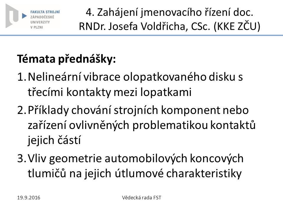 4. Zahájení jmenovacího řízení doc. RNDr. Josefa Voldřicha, CSc