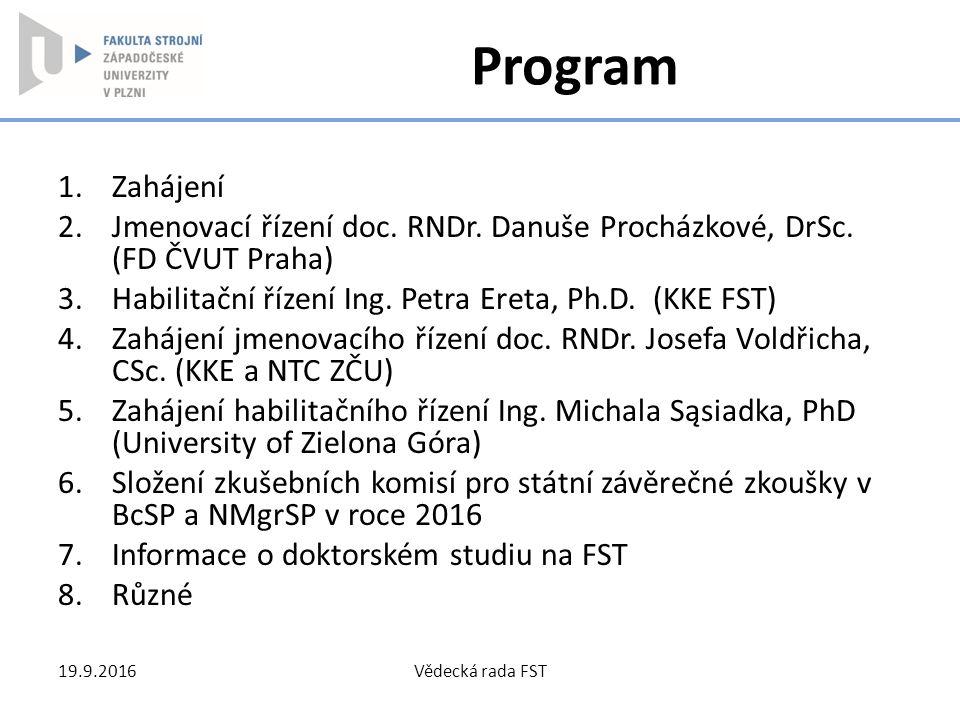 Program Zahájení. Jmenovací řízení doc. RNDr. Danuše Procházkové, DrSc. (FD ČVUT Praha) Habilitační řízení Ing. Petra Ereta, Ph.D. (KKE FST)