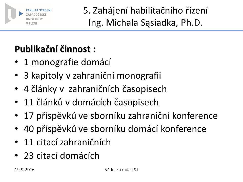 5. Zahájení habilitačního řízení Ing. Michala Sąsiadka, Ph.D.
