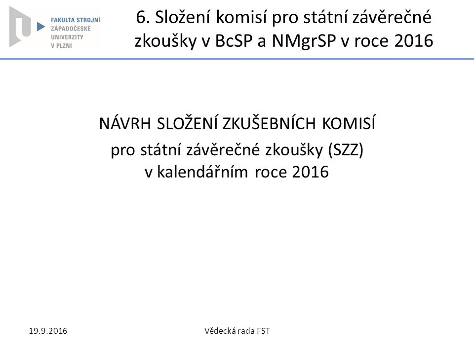 6. Složení komisí pro státní závěrečné zkoušky v BcSP a NMgrSP v roce 2016