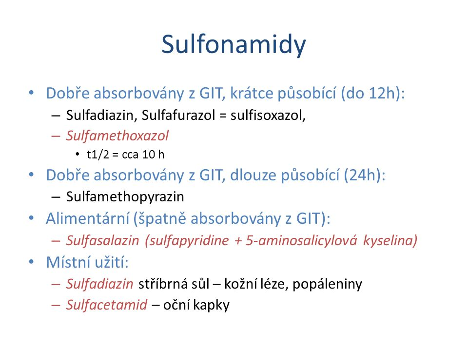 Sulfonamidy Dobře absorbovány z GIT, krátce působící (do 12h):