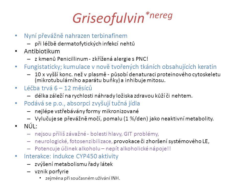 Griseofulvin*nereg Nyní převážně nahrazen terbinafinem Antibiotikum
