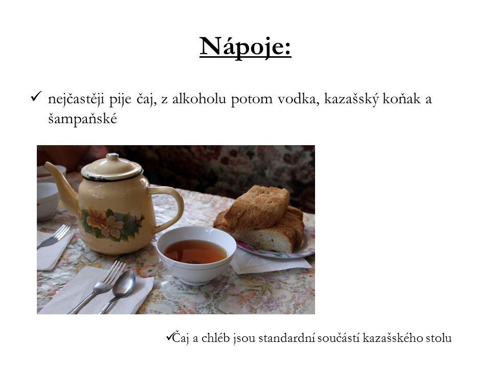Nápoje: nejčastěji pije čaj, z alkoholu potom vodka, kazašský koňak a šampaňské.