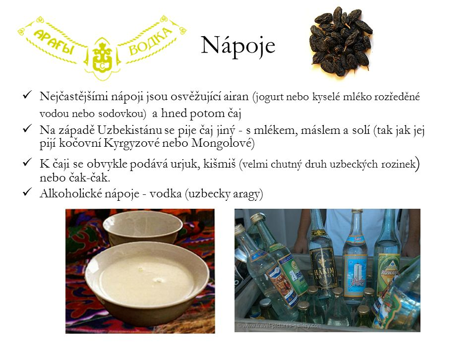 Nápoje Nejčastějšími nápoji jsou osvěžující airan (jogurt nebo kyselé mléko rozředěné vodou nebo sodovkou) a hned potom čaj.
