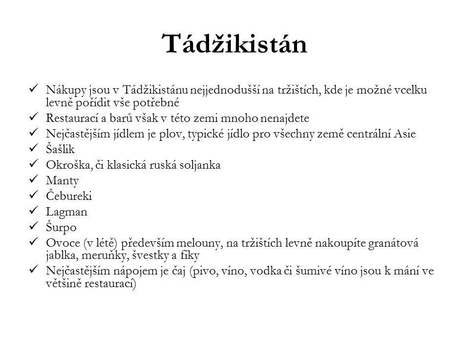 Tádžikistán Nákupy jsou v Tádžikistánu nejjednodušší na tržištích, kde je možné vcelku levně pořídit vše potřebné.