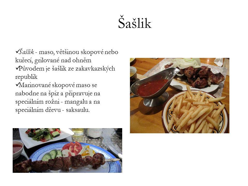 Šašlik Šašlik - maso, většinou skopové nebo kuřecí, grilované nad ohněm. Původem je šašlik ze zakavkazských republik.