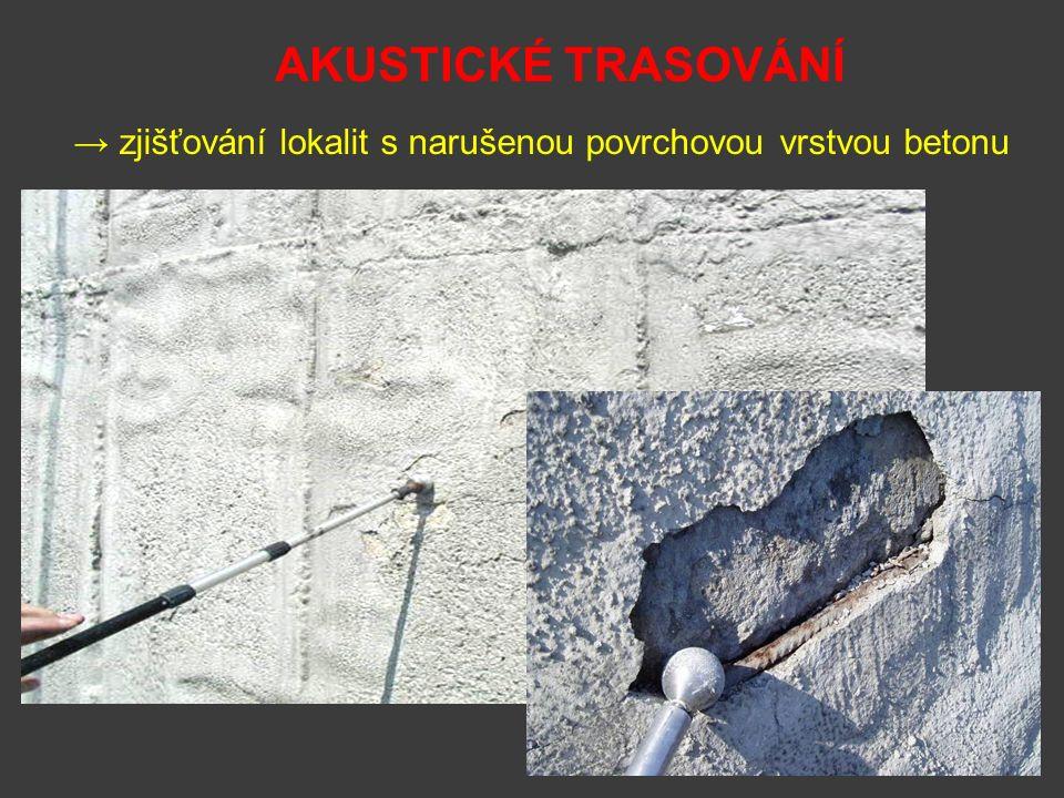 AKUSTICKÉ TRASOVÁNÍ → zjišťování lokalit s narušenou povrchovou vrstvou betonu