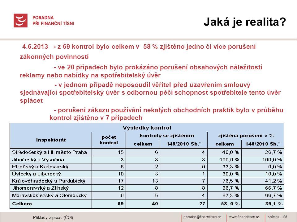 Jaká je realita 4.6.2013 - z 69 kontrol bylo celkem v 58 % zjištěno jedno či více porušení zákonných povinností.