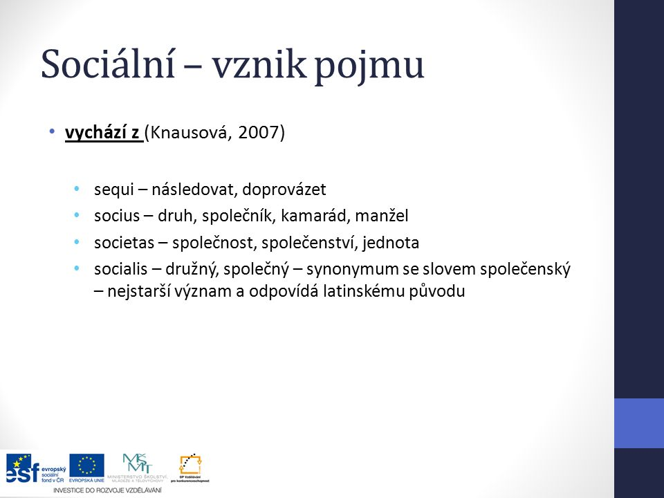 Sociální – vznik pojmu vychází z (Knausová, 2007)
