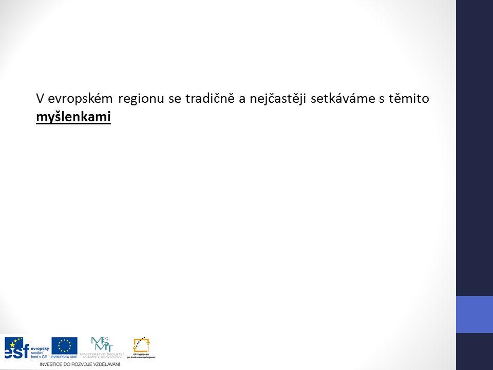 V evropském regionu se tradičně a nejčastěji setkáváme s těmito myšlenkami