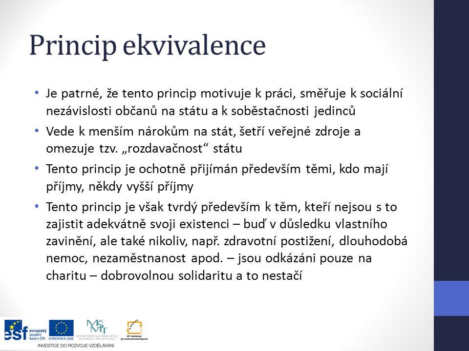 Princip ekvivalence Je patrné, že tento princip motivuje k práci, směřuje k sociální nezávislosti občanů na státu a k soběstačnosti jedinců.
