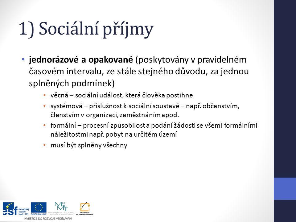 1) Sociální příjmy jednorázové a opakované (poskytovány v pravidelném časovém intervalu, ze stále stejného důvodu, za jednou splněných podmínek)