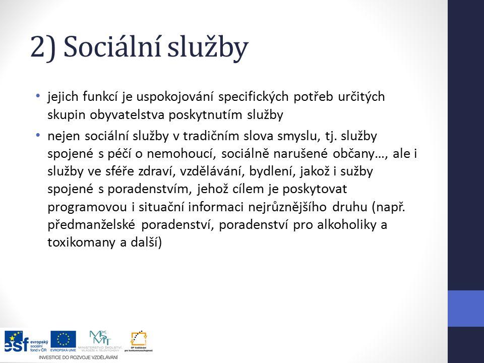 2) Sociální služby jejich funkcí je uspokojování specifických potřeb určitých skupin obyvatelstva poskytnutím služby.