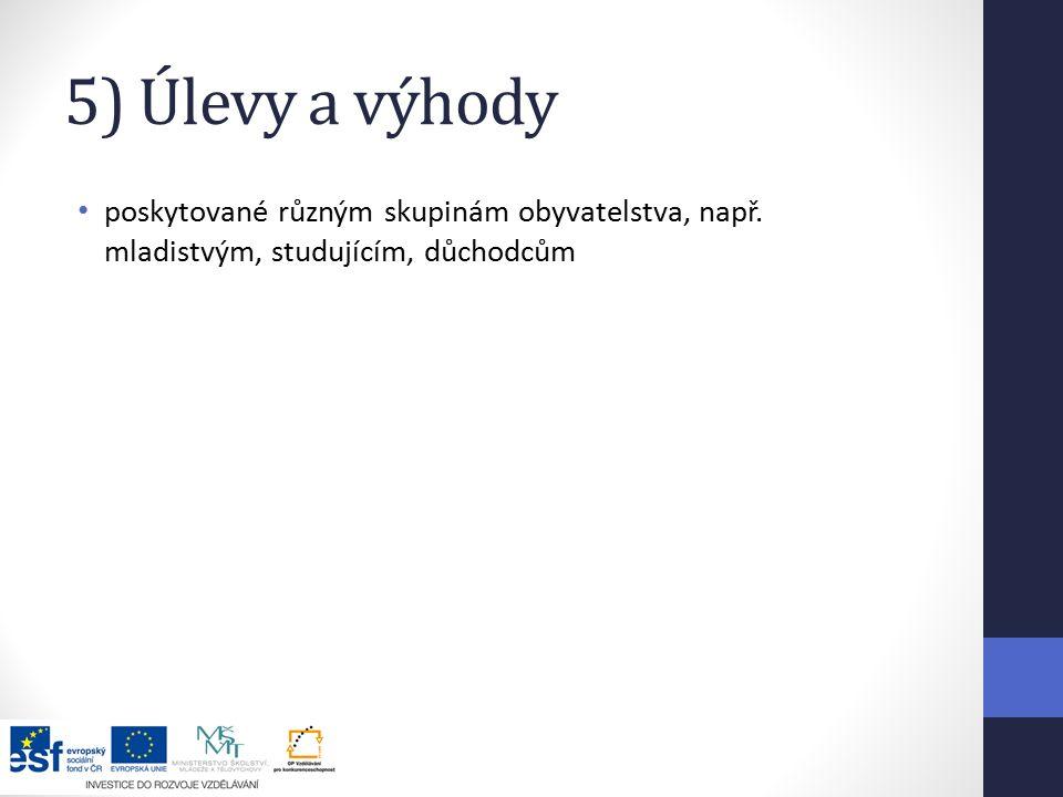 5) Úlevy a výhody poskytované různým skupinám obyvatelstva, např. mladistvým, studujícím, důchodcům