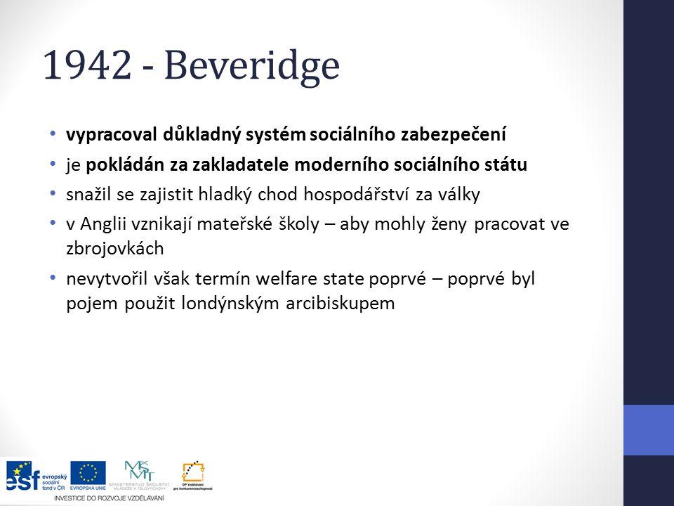 1942 - Beveridge vypracoval důkladný systém sociálního zabezpečení