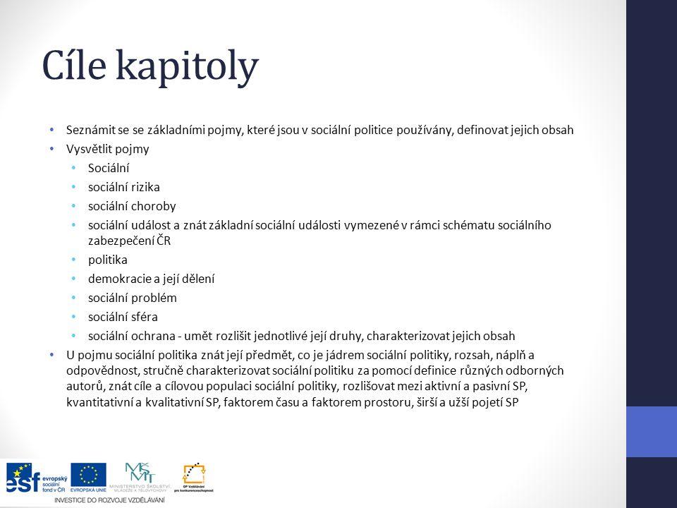 Cíle kapitoly Seznámit se se základními pojmy, které jsou v sociální politice používány, definovat jejich obsah.