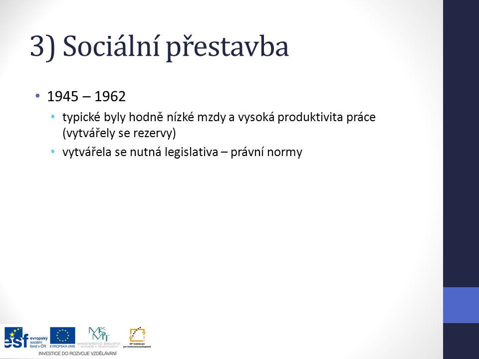3) Sociální přestavba 1945 – 1962. typické byly hodně nízké mzdy a vysoká produktivita práce (vytvářely se rezervy)