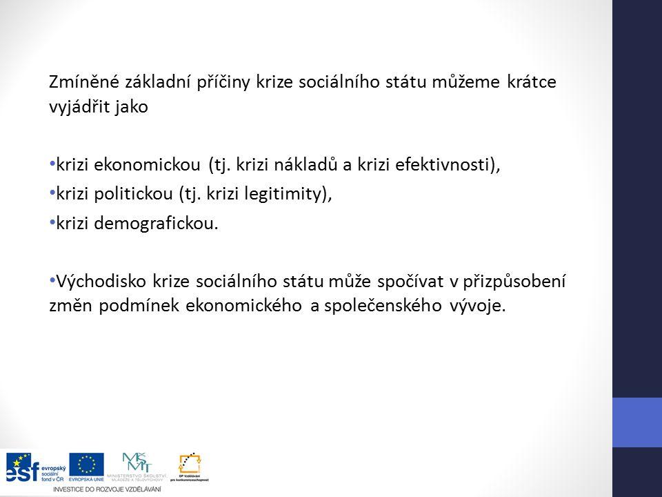 Zmíněné základní příčiny krize sociálního státu můžeme krátce vyjádřit jako