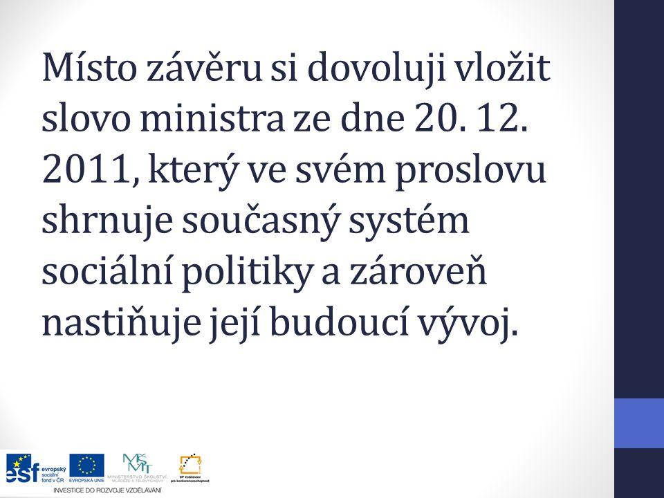 Místo závěru si dovoluji vložit slovo ministra ze dne 20. 12
