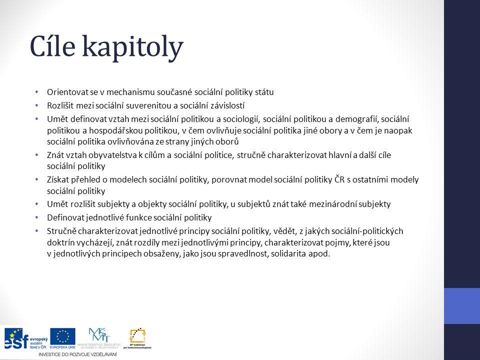 Cíle kapitoly Orientovat se v mechanismu současné sociální politiky státu. Rozlišit mezi sociální suverenitou a sociální závislostí.