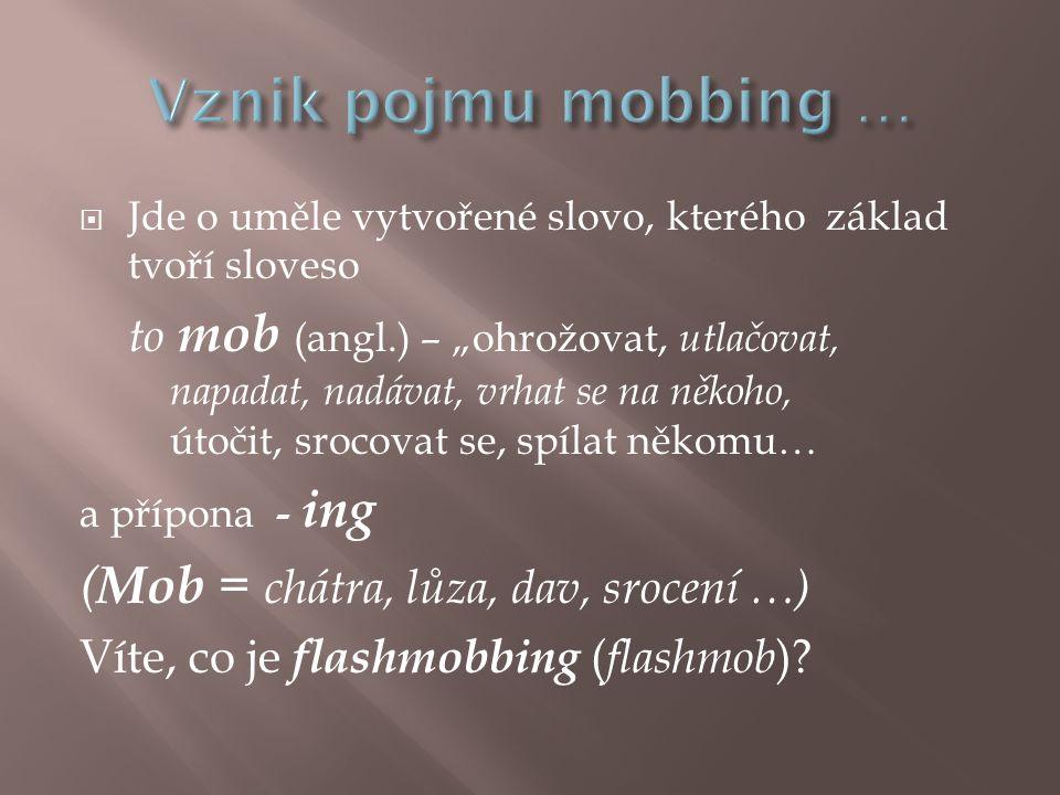 Vznik pojmu mobbing … (Mob = chátra, lůza, dav, srocení …)