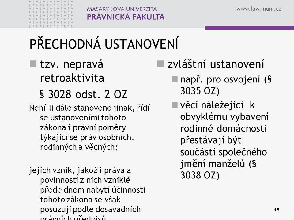 PŘECHODNÁ USTANOVENÍ tzv. nepravá retroaktivita § 3028 odst. 2 OZ